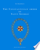 """The Constantinian Order of Saint George: and the Angeli, Farnese and Bourbon families which governed it"" by Guy Stair Sainty"