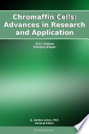 Chromaffin Cells: Advances in Research and Application: 2011 Edition