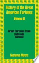 History of the Great American Fortunes (Volume Three)