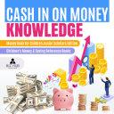 Cash In on Money Knowledge | Money Book for Children Junior Scholars Edition | Children's Money & Saving Reference Books