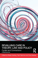 ReValuing Care in Theory, Law and Policy