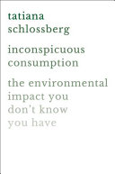 link to Inconspicuous consumption : the environmental impact you don't know you have in the TCC library catalog