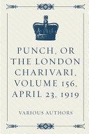 Punch  Or the London Charivari  Volume 156  April 23  1919