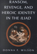 Ransom  Revenge  and Heroic Identity in the Iliad