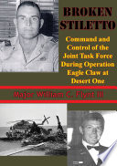 Broken Stiletto  Command And Control Of The Joint Task Force During Operation Eagle Claw At Desert One