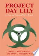 """Project Day Lily: An American Biological Warfare Tragedy"" by Garth L. Nicolson Ph.D., Nancy L. N"