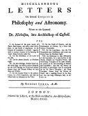 Miscellaneous Letters on Several Subjects in Philosophy and Astronomy