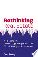 """Rethinking Real Estate: A Roadmap to Technology's Impact on the World's Largest Asset Class"" by Dror Poleg"
