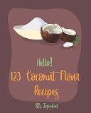 Hello  123 Coconut Flour Recipes