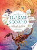 """The Little Book of Self-Care for Scorpio: Simple Ways to Refresh and Restore—According to the Stars"" by Constance Stellas"