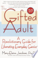 """The Gifted Adult: A Revolutionary Guide for Liberating Everyday Genius(tm)"" by Mary-Elaine Jacobsen"