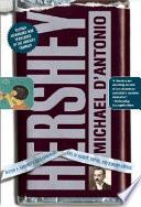 """Hershey: Milton S. Hershey's Extraordinary Life of Wealth, Empire, and Utopian Dreams"" by Michael D'Antonio"