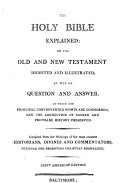 The Holy Bible Explained, Or, the Old and New Testament Digested and Illustrated