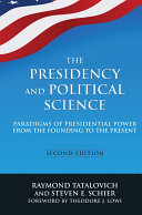 The Presidency and Political Science  Paradigms of Presidential Power from the Founding to the Present  2014