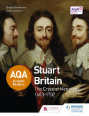AQA A-level History: Stuart Britain and the Crisis of Monarchy 1603-1702