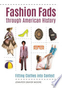 Fashion Fads Through American History: Fitting Clothes into Context, Fitting Clothes into Context by Jennifer Grayer Moore PDF