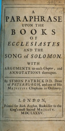 A Paraphrase Upon the Books of Ecclesiastes and the Song of Solomon. With Arguments to Each Chapter, and Annotations Thereupon. By Symon Patrick