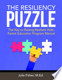 The Resiliency Puzzle  The Key to Raising Resilient Kids  Parent Education Program Manual