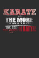 Karate the More You Sweat in Practice the Less You Bleed in Battle