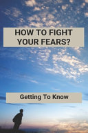 How To Fight Your Fears