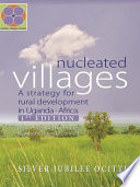 Nucleated Villages A Strategy for Rural Development in Northern Uganda  : Lessons Learned From the Northern Uganda Conflict 1st Edition