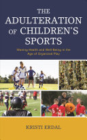 The adulteration of children's sports: waning health and well-being in the age of organized play