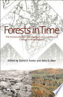 Forests in Time  : The Environmental Consequences of 1,000 Years of Change in New England