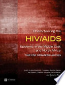 """Characterizing the HIV/AIDS Epidemic in the Middle East and North Africa: Time for Strategic Action"" by Laith J. Abu-Raddad, Francisca Ayodeji Akala, World Bank, Iris Semini"