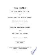 The Heart, Its Tendency to Evil, with Hints for Its Purification ... To which is Added a Discourse on Human Responsibility ... Sixth Edition