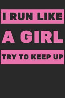 I Run Like a Girl Try to Keep Up