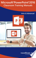 Microsoft PowerPoint 2016 Training Manual Classroom in a Book