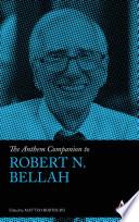 The Anthem Companion to Robert N. Bellah