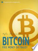 Bitcoin: Free Money or Fraud?