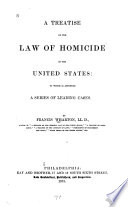 A Treatise on the Law of Homicide in the United States