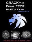 Crack the Final Frcr Part a Exam - Modules 4, 5, 6