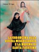 La coroncina alla Divina Misericordia e la novena di Santa Faustina