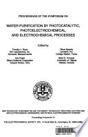 Proceedings of the Symposium on Water Purification by Photocatalytic  Photoelectrochemical  and Electrochemical Processes Book