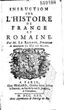 Instruction sur l'Histoire de France et romaine, par M. le Ragois... (suivie d'un abrégé des Métamorphoses d'Ovide... par Le Ragois. Ep. déd. de Pralard)