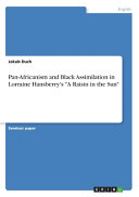Pan Africanism and Black Assimilation in Lorraine Hansberry s  A Raisin in the Sun