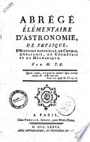 Abrégé élémentaire d'astronomie, de physique, d'histoire naturelle, de chymie, d'anatomie, de géométrie et de méchanique
