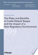The Risks and Benefits of Credit Default Swaps and the Impact of a New Regulatory Environment Book
