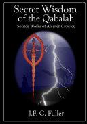 Secret Wisdom Of The Qabalah Source Works Of Aleister Crowley