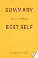 Summary of Mike Bayer   s Best Self by Milkyway Media