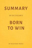 Summary of Zig Ziglar   s Born to Win by Milkyway Media