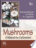 """MUSHROOMS: A MANUAL FOR CULTIVATION"" by SUBRATA BISWAS, M. DATTA, S. V. NGACHAN"