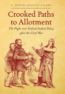 Crooked Paths to Allotment: The Fight over Federal Indian Policy ...
