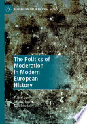 The Politics of Moderation in Modern European History