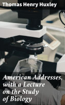 American Addresses, with a Lecture on the Study of Biology Pdf/ePub eBook