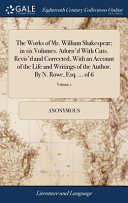 The Works Of Mr William Shakespear In Six Volumes Adorn D With Cuts Revis D And Corrected With An Account Of The Life And Writings Of The Author By N Rowe Esq Of 6 Volume 1