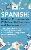 Spanish For Medical Professionals With Essential Questions and Responses Vol 1